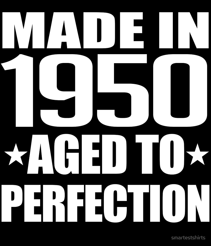 Made 1950 Aged To Perfection by smartestshirts
