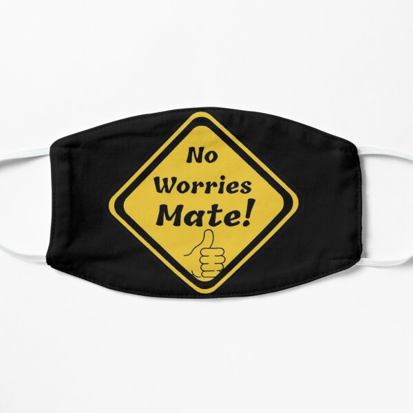 No worries mate! Funny yellow sign. Flat Mask