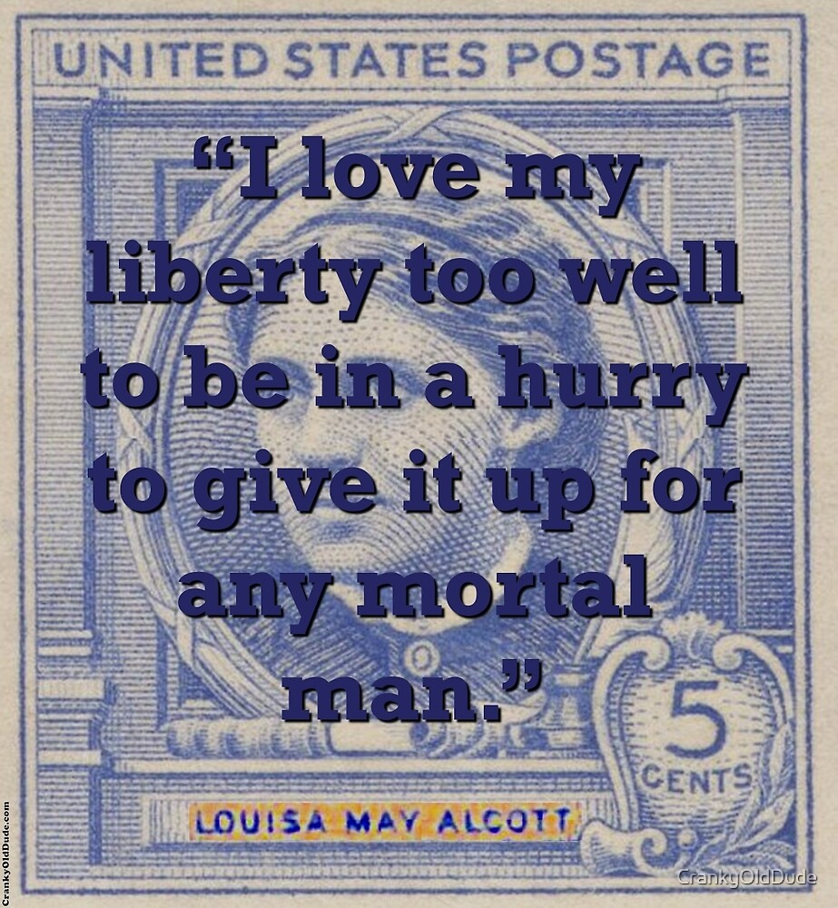 I Love My Liberty Too Well - Alcott by CrankyOldDude