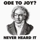 Ode To Joy? Never heard of it by shockwavemonkey