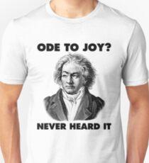 Ode To Joy? Never heard of it Unisex T-Shirt