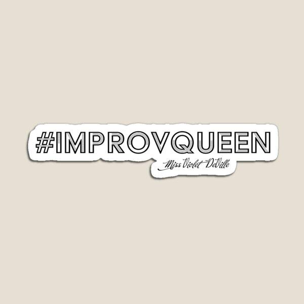 #ImprovQueen Magnet