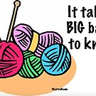 It takes big balls to knit by KnitzyBlonde