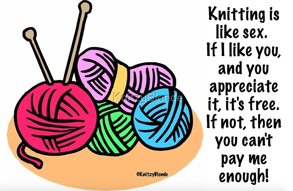 Knitting is like sex..... by KnitzyBlonde