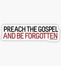 Preach the gospel and be forgotten Sticker