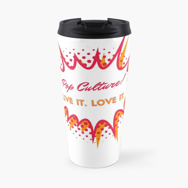 Pop Culture. Live it. Love it. Travel Mug