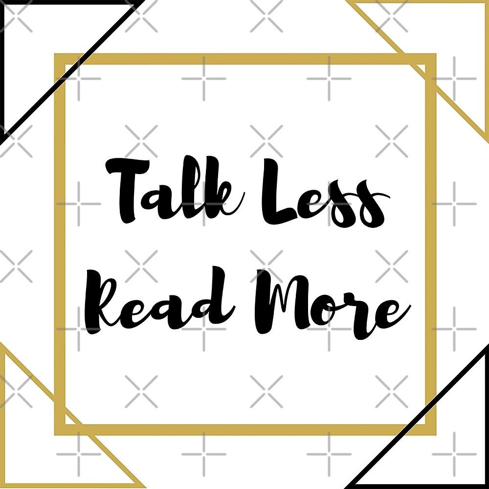 Talk Less, Read More by avdreaderart
