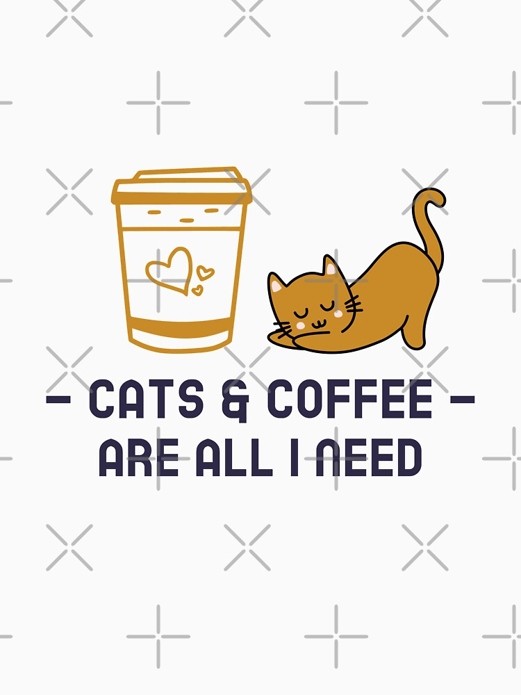 Cats and Coffee Are All I Need by NiftyTees