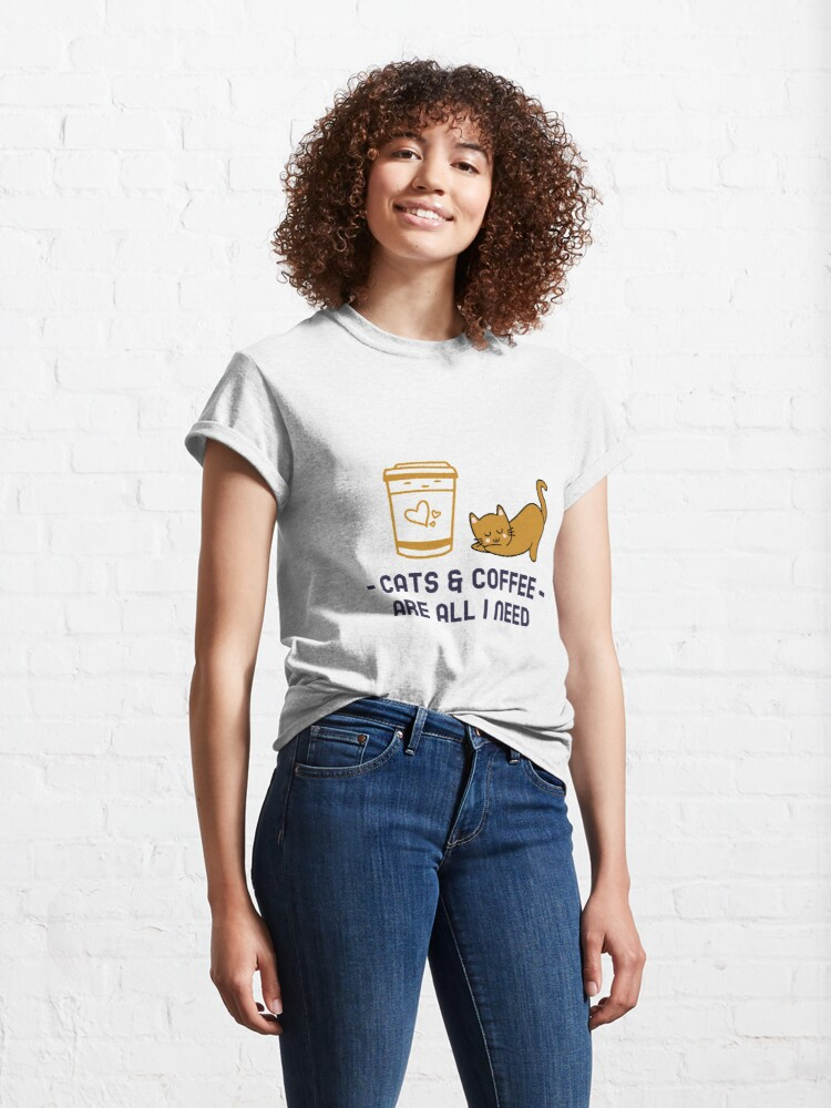 Alternate view of Cats and Coffee Are All I Need Classic T-Shirt