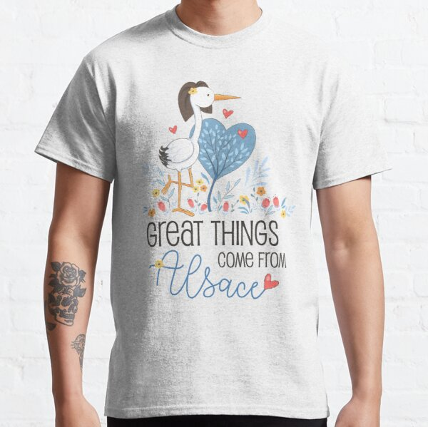 Great things come from Alsace Classic T-Shirt
