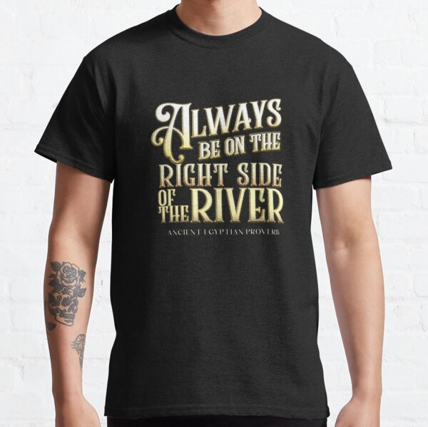 Always Be on the Right Side of the River   The Mummy (1999) Classic T-Shirt