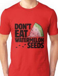Don't eat watermelon seeds Unisex T-Shirt