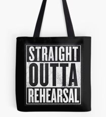 Straight Outta Rehearsal Tote Bag