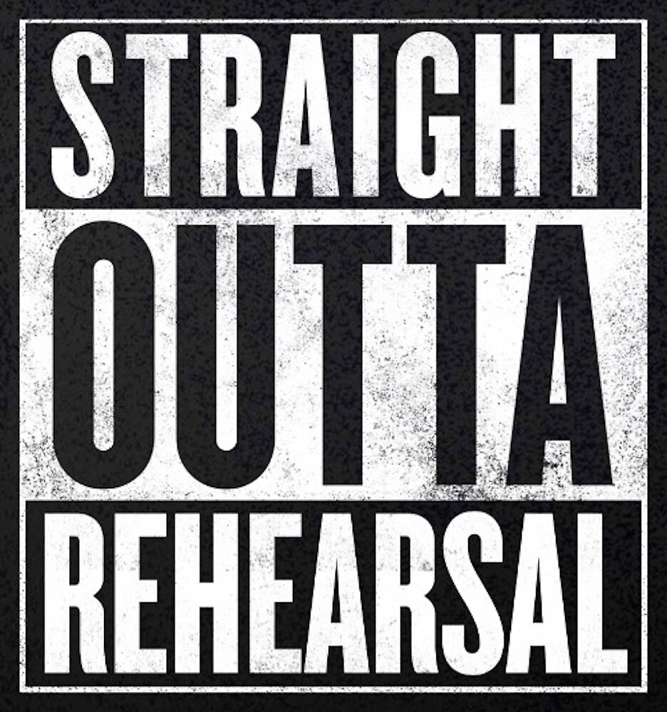 Straight Outta Rehearsal by janelindstrom