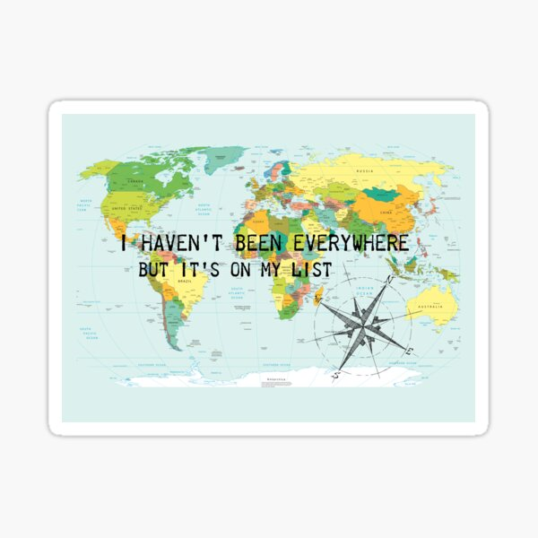 I haven't been everywhere but it's on my list - travel quote Sticker
