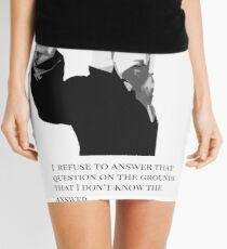 I refuse to answer...the president of the galaxy Mini Skirt