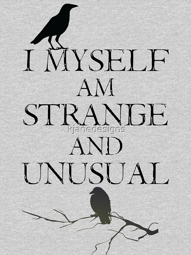 I Myself Am Strange & Unusual by kjanedesigns