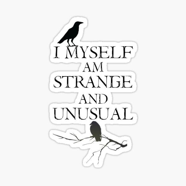 I Myself Am Strange & Unusual Sticker