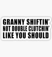 Granny shiftin' not double clutchin' like you should Sticker