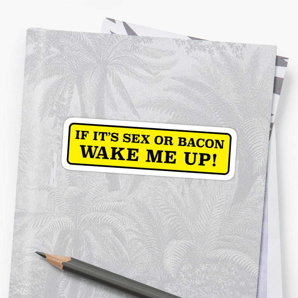 If its sex or bacon, wake me up - bumper sticker by estudio3e