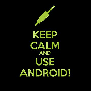 KEEP CALM AND USE ANDROID! - Green by EliteLifeDesign