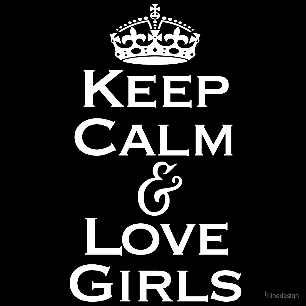 Keep Calm & Love Girls by 4linedesign