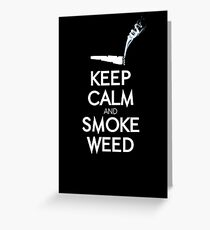 Keep calm and smoke weed Greeting Card