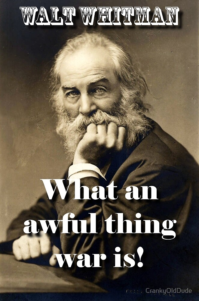 What An Awful Thing War Is - Whitman by CrankyOldDude