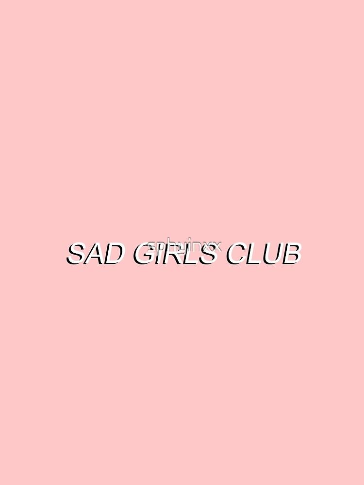 SAD GIRLS CLUB  by sphyinxx