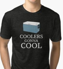 Coolers Gonna Cool Tri-blend T-Shirt