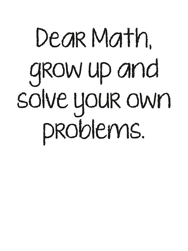 """Dear Math, Grow Up And Solve Your Own Problems"" Stickers ..."