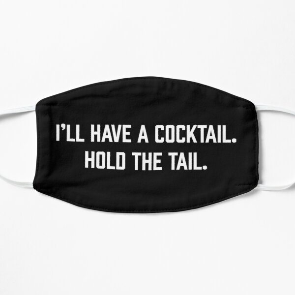 I'll Have A Cocktail. Hold The Tail. Flat Mask
