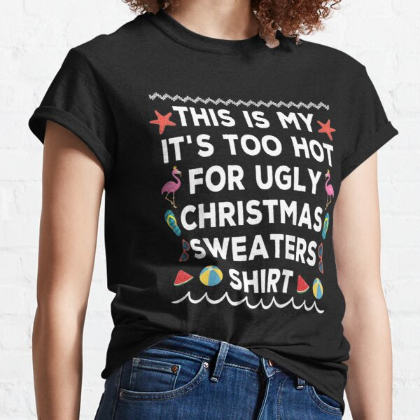 This Is My It's Too Hot For Ugly Christmas In July Summer Gift Classic T-Shirt