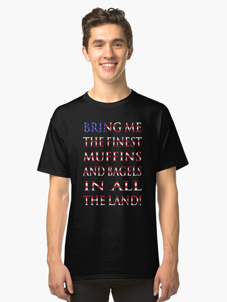 NDVH Bring me the finest muffins and bagels in all the land! Classic T-Shirt Front