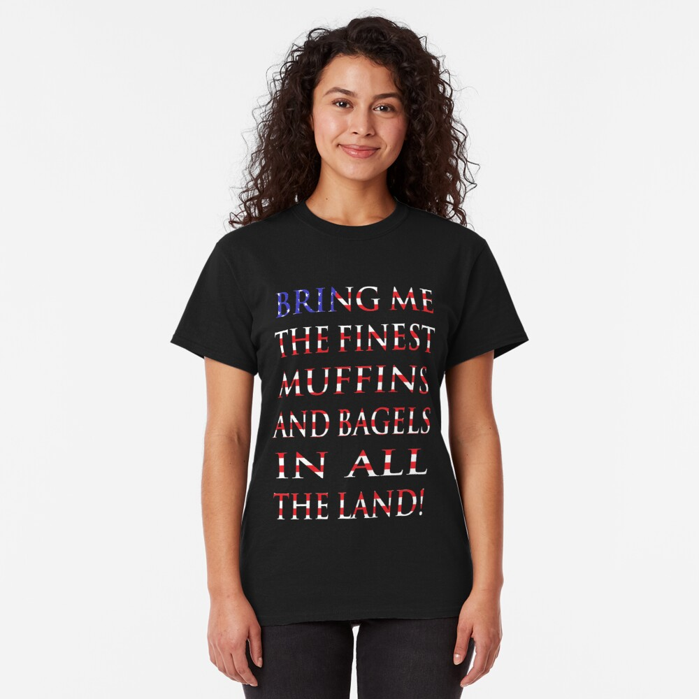 NDVH Bring me the finest muffins and bagels in all the land! Classic T-Shirt