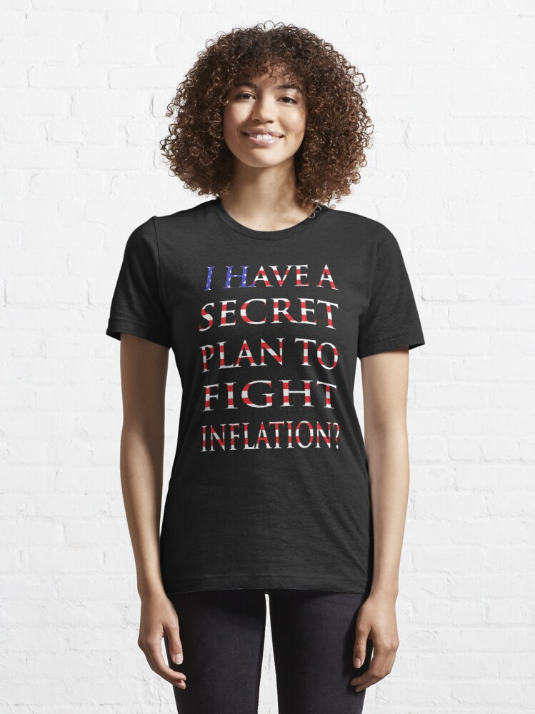 Alternate view of NDVH I have a secret plan to fight inflation? Essential T-Shirt