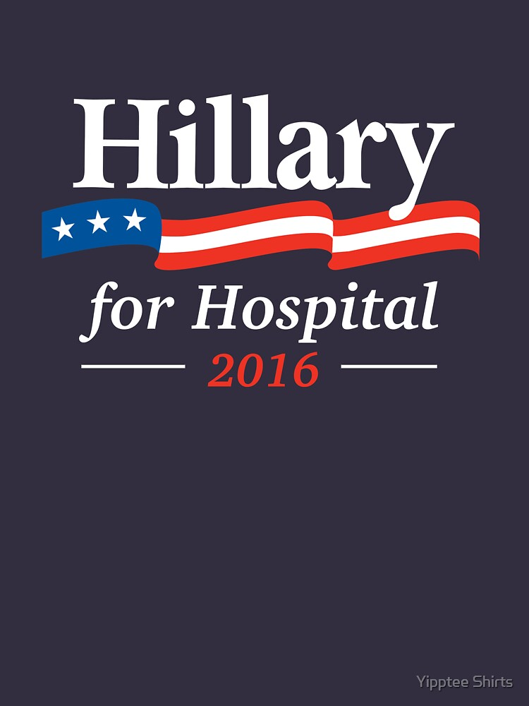 Hillary For Hospital by dumbshirts