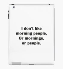 I Don't Like Morning People. Or Mornings, Or People. iPad Case/Skin