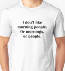 I Don't Like Morning People. Or Mornings, Or People. Slim Fit T-Shirt