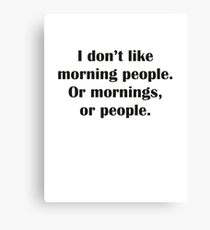 I Don't Like Morning People. Or Mornings, Or People. Canvas Print