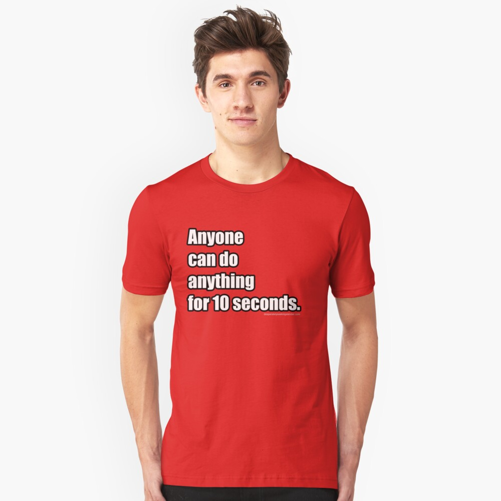 Anyone can do anything for 10 seconds Unisex T-Shirt Front