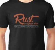 Rust is lighter than carbon fiber (1) Unisex T-Shirt