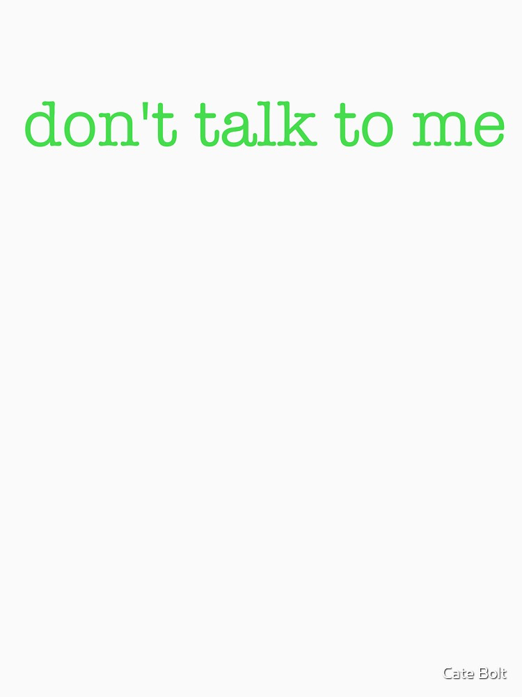 don't talk to me - t-shirts/hoodies - lime green text by catebolt