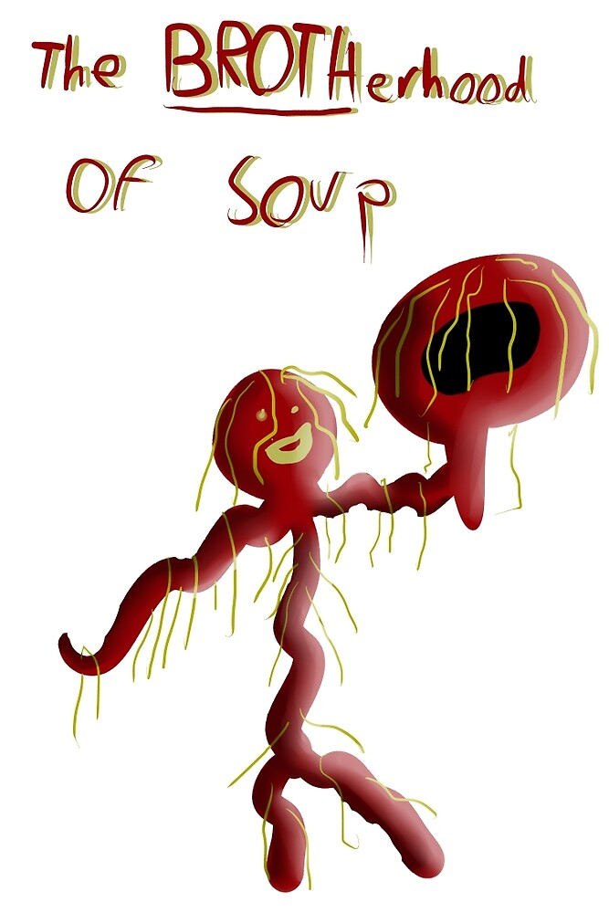 The BROTHerhood of Soup by Crazicide