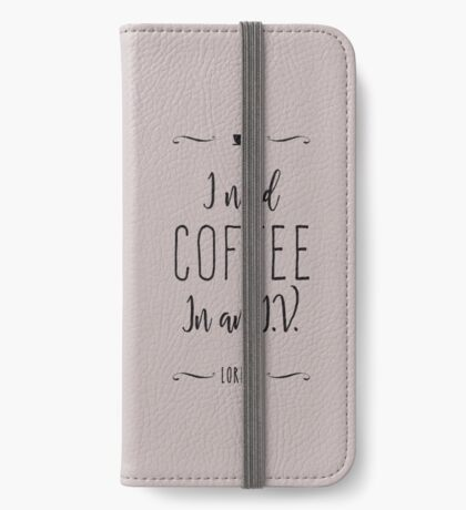 I need coffee in an I.V. iPhone Wallet