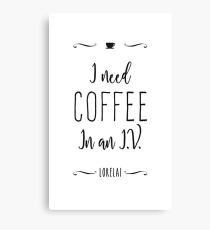 I need coffee in an I.V. Canvas Print