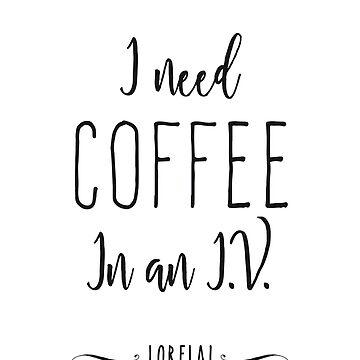 Ich brauche Kaffee in einer I.V. von GrybDesigns