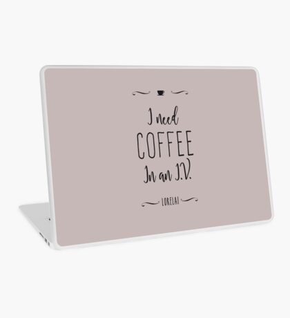 I need coffee in an I.V. Laptop Skin