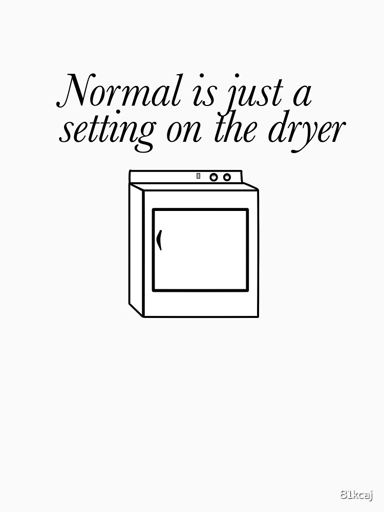 Normal is just a setting by 81kcaj