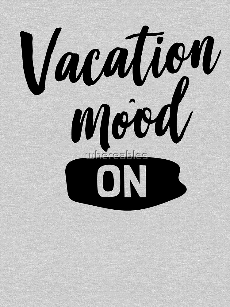 Vacation Mood. ON by whereables